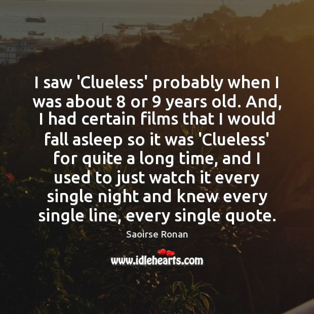 Image, I saw 'Clueless' probably when I was about 8 or 9 years old. And,
