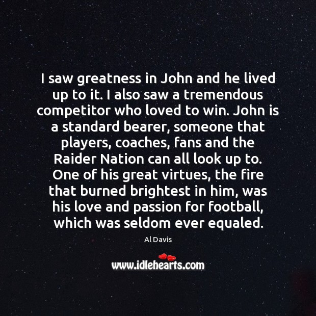 Image, I saw greatness in John and he lived up to it. I