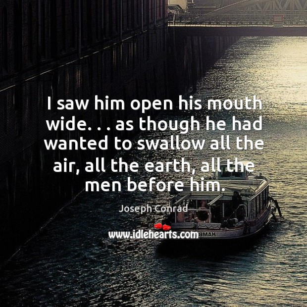I saw him open his mouth wide. . . as though he had wanted Image