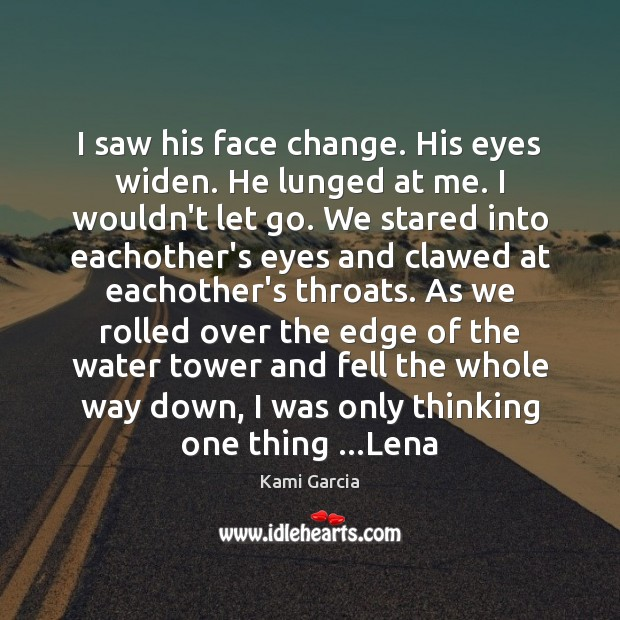 I saw his face change. His eyes widen. He lunged at me. Kami Garcia Picture Quote