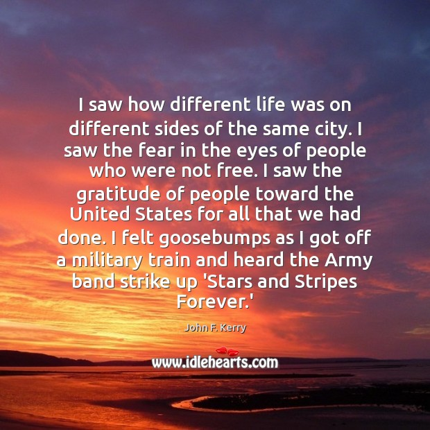 I saw how different life was on different sides of the same John F. Kerry Picture Quote