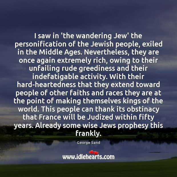 I saw in 'the wandering Jew' the personification of the Jewish people, George Sand Picture Quote