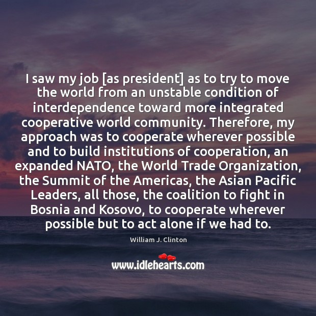I saw my job [as president] as to try to move the Cooperate Quotes Image