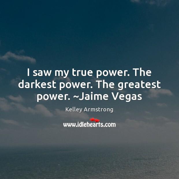 I saw my true power. The darkest power. The greatest power. ~Jaime Vegas Image