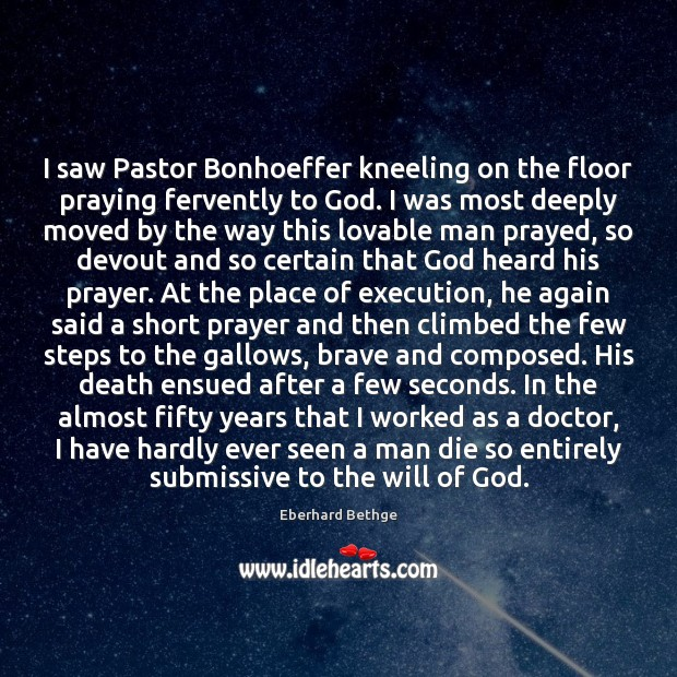 I saw Pastor Bonhoeffer kneeling on the floor praying fervently to God. Image