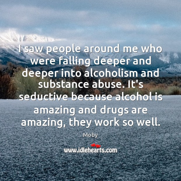 I saw people around me who were falling deeper and deeper into Alcohol Quotes Image