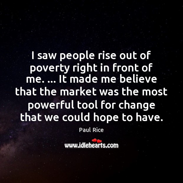 I saw people rise out of poverty right in front of me. … Image