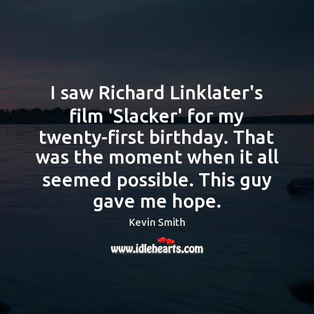 I saw Richard Linklater's film 'Slacker' for my twenty-first birthday. That was Kevin Smith Picture Quote