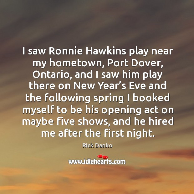 I saw ronnie hawkins play near my hometown, port dover, ontario, and I saw him play Image