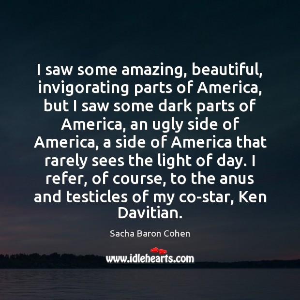 Image, I saw some amazing, beautiful, invigorating parts of America, but I saw