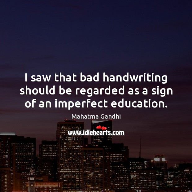I saw that bad handwriting should be regarded as a sign of an imperfect education. Image