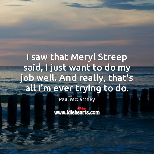 I saw that Meryl Streep said, I just want to do my Paul McCartney Picture Quote