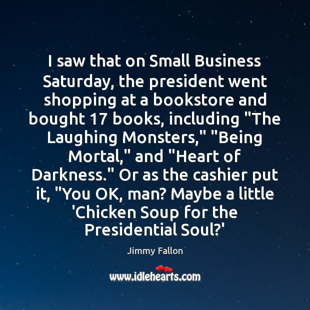 I saw that on Small Business Saturday, the president went shopping at Image
