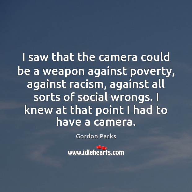 I saw that the camera could be a weapon against poverty, against Image