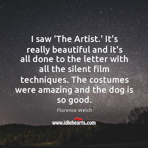 Image, I saw 'The Artist.' It's really beautiful and it's all done