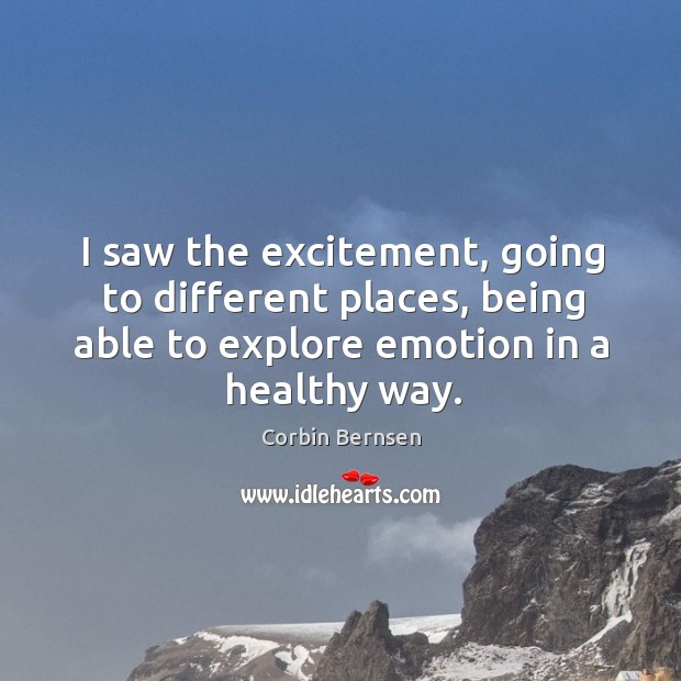 I saw the excitement, going to different places, being able to explore emotion in a healthy way. Image