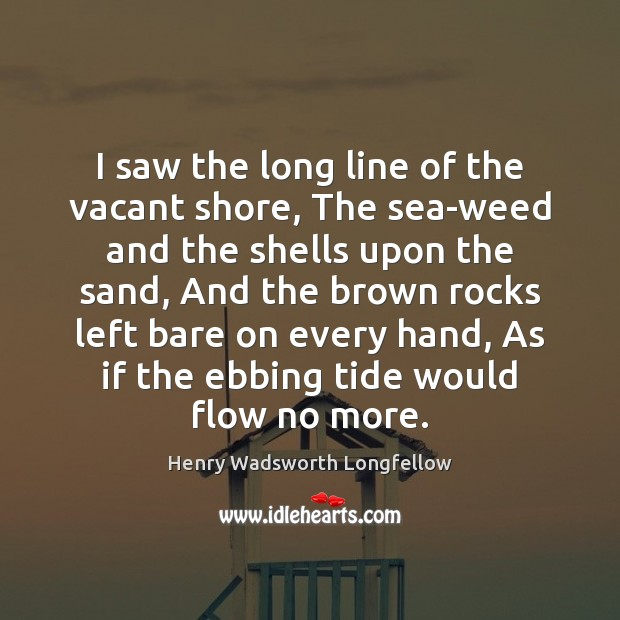 Image, I saw the long line of the vacant shore, The sea-weed and