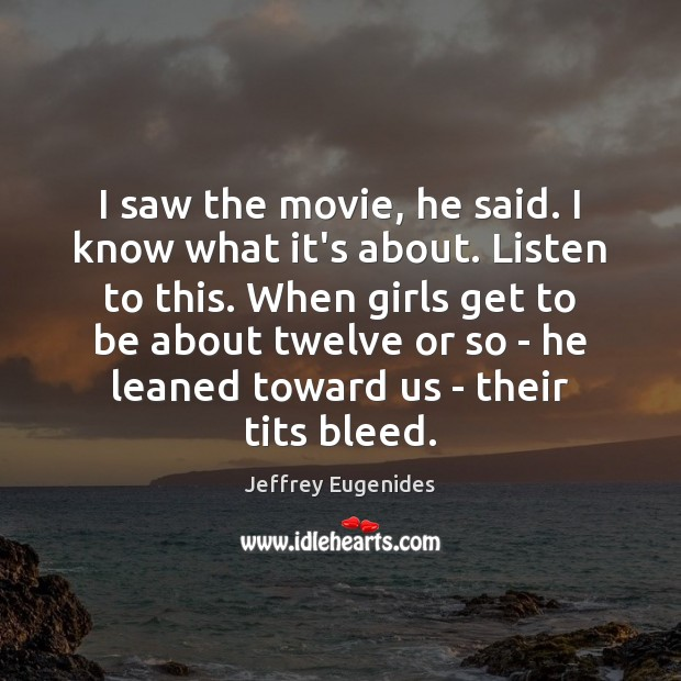 I saw the movie, he said. I know what it's about. Listen Image
