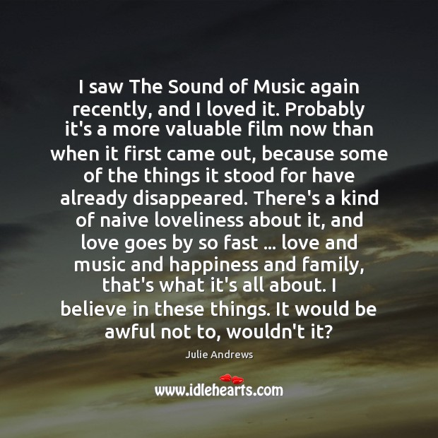I saw The Sound of Music again recently, and I loved it. Julie Andrews Picture Quote