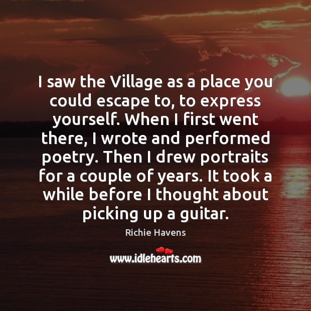I saw the Village as a place you could escape to, to Richie Havens Picture Quote