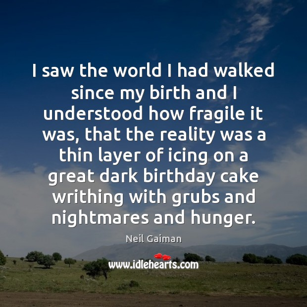 I saw the world I had walked since my birth and I Neil Gaiman Picture Quote