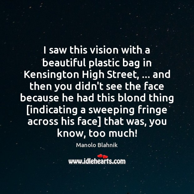 I saw this vision with a beautiful plastic bag in Kensington High Manolo Blahnik Picture Quote