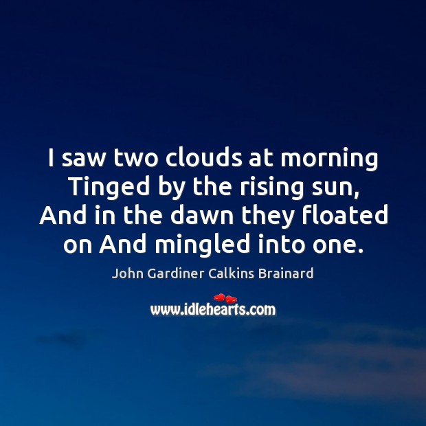 I saw two clouds at morning Tinged by the rising sun, And Image
