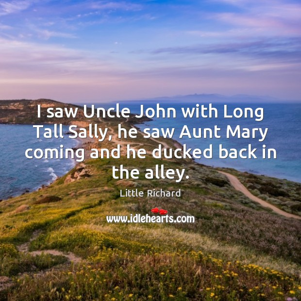 I saw Uncle John with Long Tall Sally, he saw Aunt Mary Little Richard Picture Quote