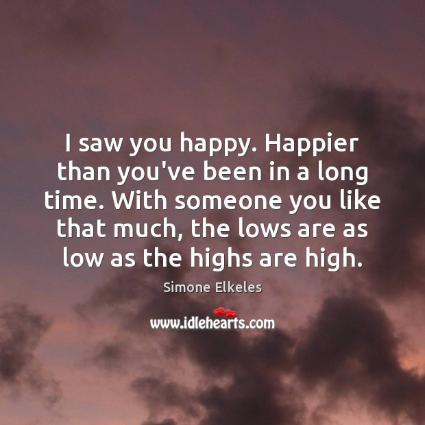Image, I saw you happy. Happier than you've been in a long time.