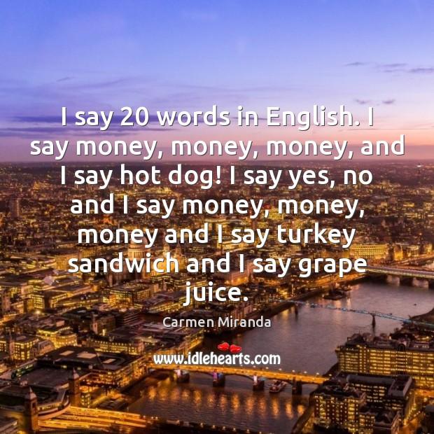 I say 20 words in English. I say money, money, money, and I Image