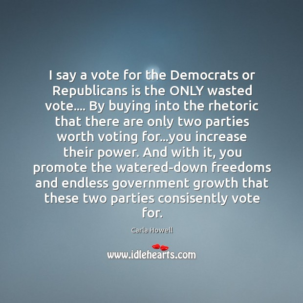 Image, I say a vote for the Democrats or Republicans is the ONLY