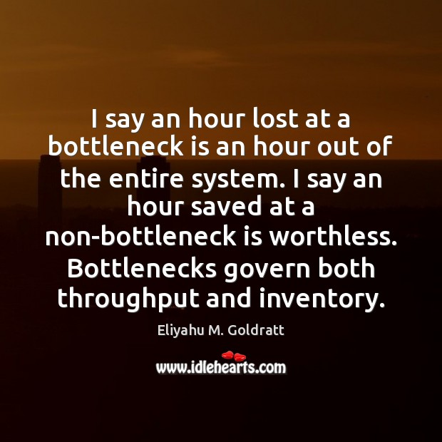 I say an hour lost at a bottleneck is an hour out Image