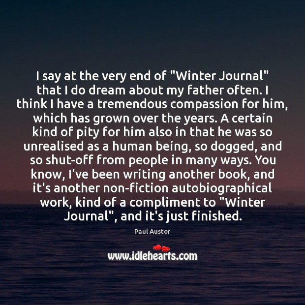 """I say at the very end of """"Winter Journal"""" that I do Paul Auster Picture Quote"""