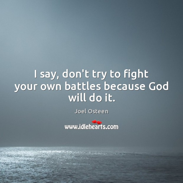 Image, I say, don't try to fight your own battles because God will do it.