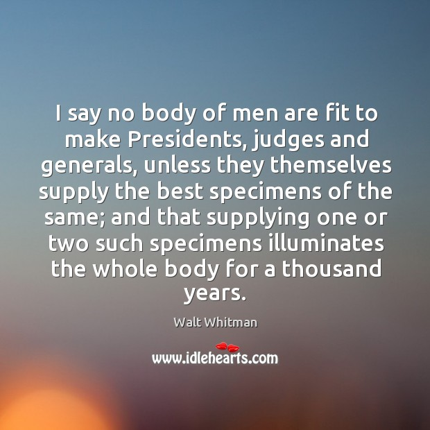 I say no body of men are fit to make Presidents, judges Image