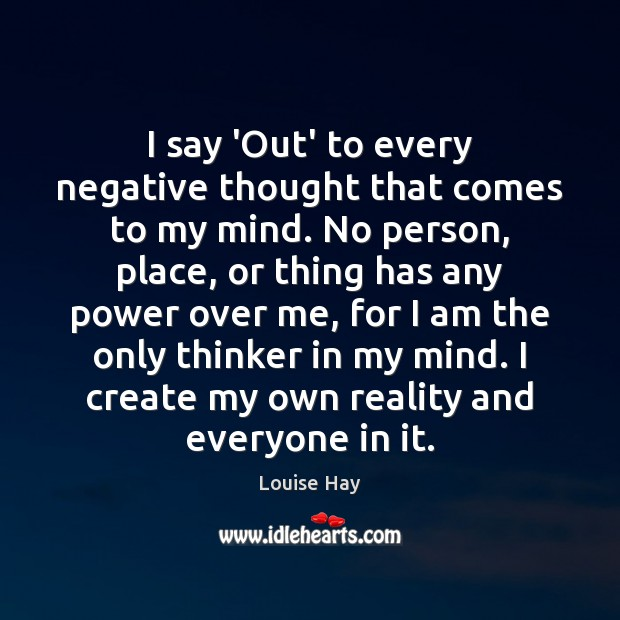 I say 'Out' to every negative thought that comes to my mind. Louise Hay Picture Quote