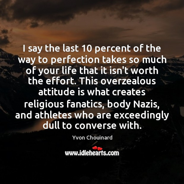 I say the last 10 percent of the way to perfection takes so Yvon Chouinard Picture Quote