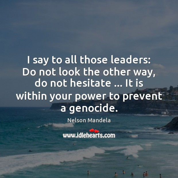 I say to all those leaders: Do not look the other way, Nelson Mandela Picture Quote