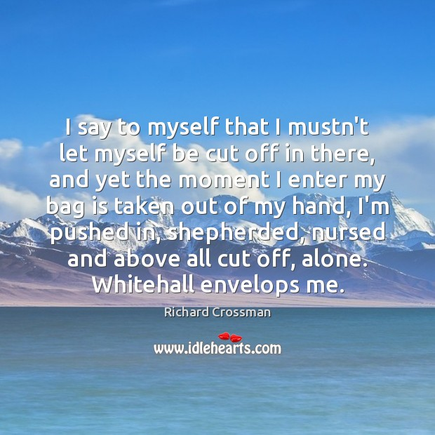 I say to myself that I mustn't let myself be cut off Image