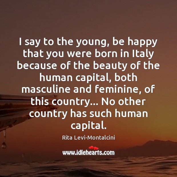 I say to the young, be happy that you were born in Image