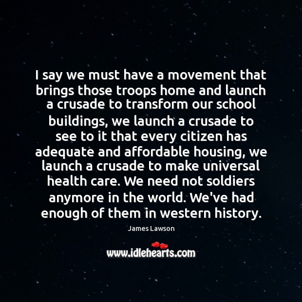 Image, I say we must have a movement that brings those troops home