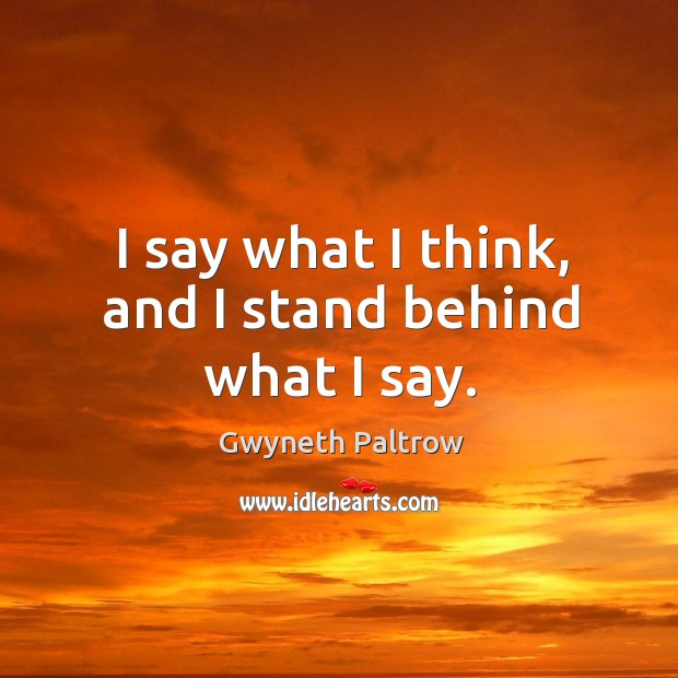 I say what I think, and I stand behind what I say. Image