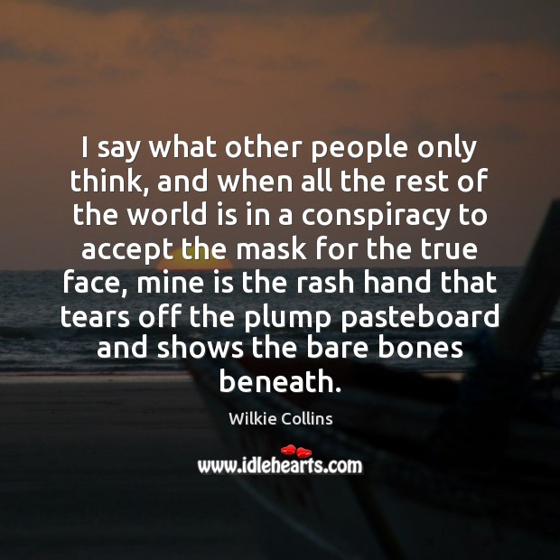 I say what other people only think, and when all the rest Wilkie Collins Picture Quote
