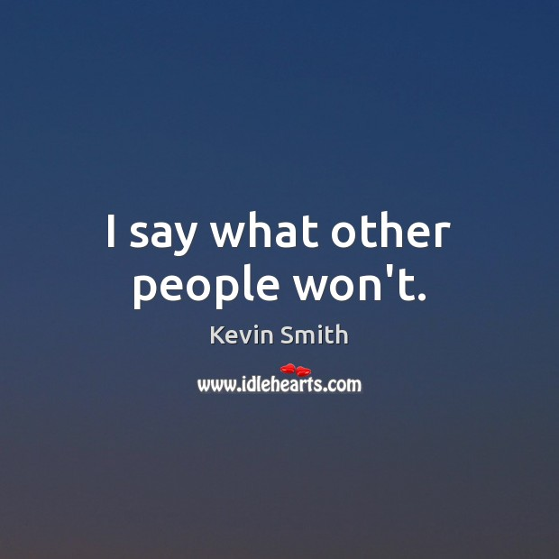 I say what other people won't. Kevin Smith Picture Quote