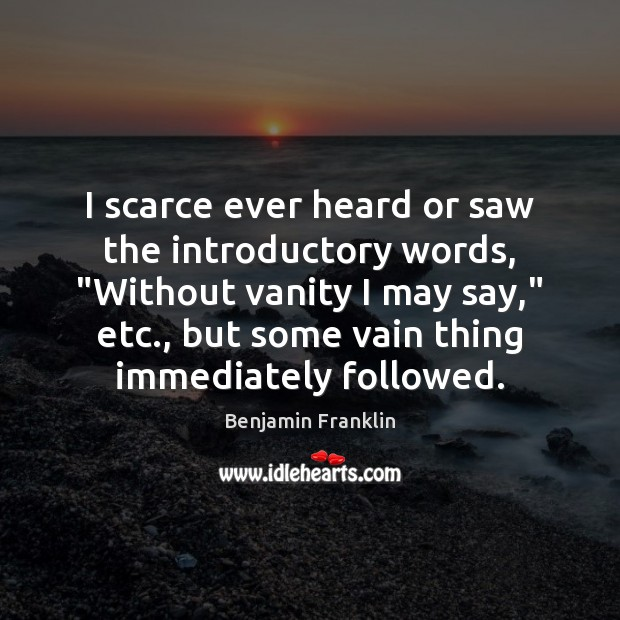 """Image, I scarce ever heard or saw the introductory words, """"Without vanity I"""