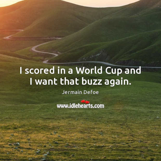 I scored in a World Cup and I want that buzz again. Image