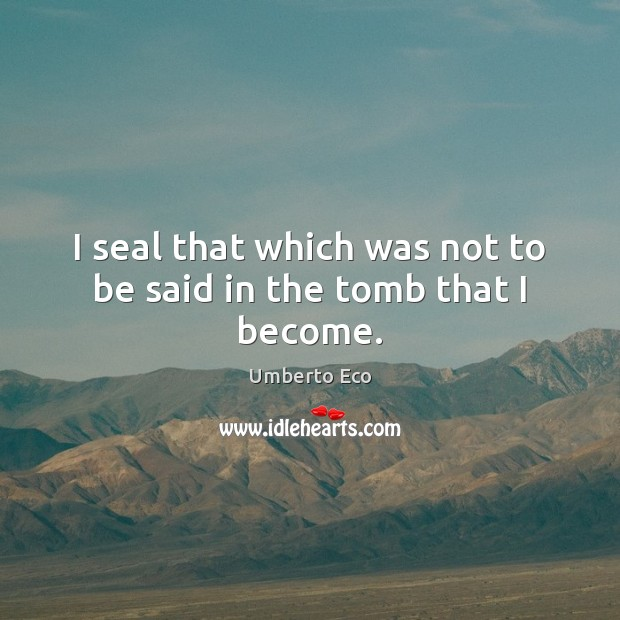 Image, I seal that which was not to be said in the tomb that I become.