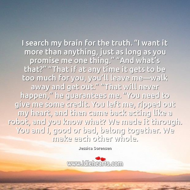 """I search my brain for the truth. """"I want it more than Jessica Sorensen Picture Quote"""