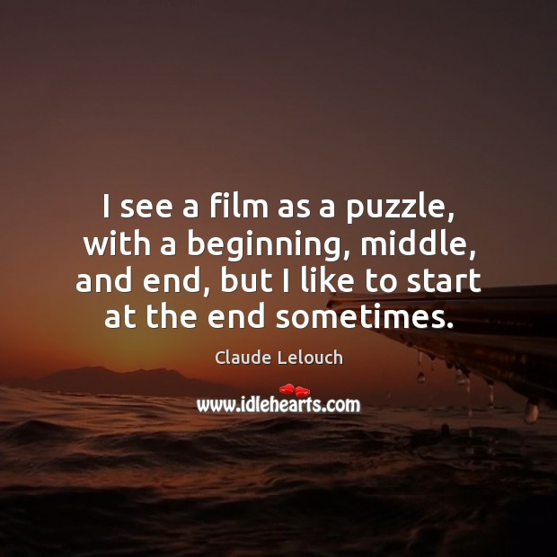 Image, I see a film as a puzzle, with a beginning, middle, and