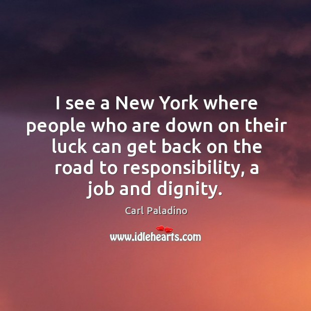 I see a new york where people who are down on their luck can get back on the road to responsibility, a job and dignity. Image